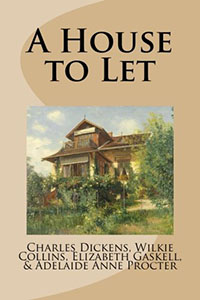 A House to Let - Charles Dickens, Wilkie Collins, Elizabeth Gaskell & Adelaide Anne Procter